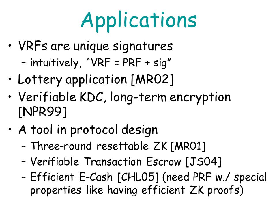 Applications VRFs are unique signatures Lottery application [MR02]